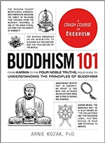 Buddhism 101: From Karma to the Four Noble Truths, Your Guide to Understanding the Principles of Buddhism Arnei kozak, PhD