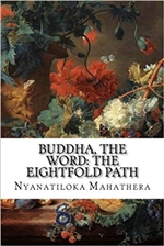 Buddha, the Word: The Eightfold Path, Nyanatiloka Mahathera