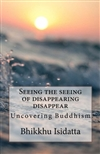 Seeing the seeing of disappearing disappear, Bhikkhu Isidatta