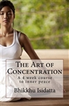 The Art of Concentration: A 4 week course to inner peace, Bhikkhu Isidatta
