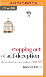 Stepping Out of Self-Deception: The Buddha's Liberating Teaching of No-Self, Rodney Smith, MP3 CD