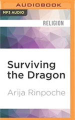 Surviving the Dragon: A Tibetan Lama's Account of 40 Years under Chinese Rule (MP3 CD)  Arija Rinpoche