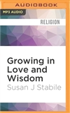Growing in Love and Widsom MP3 CD Susan J Stabile