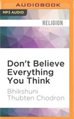 Don't Believe Everything You Think: Living With Wisdom and Compassion MP3 CD Bhikshuni Thubten Chodron