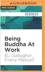 Being Buddha at Work: 108 Ancient Truths on Change, Stress, Money, and Success MP3 CD Franz Metcalf