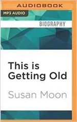 This Is Getting Old: Zen Thoughts on Aging with Humor and Dignity (MP3) Susan Moon