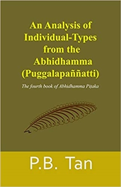 Analysis of Individual-Types from the Abhidhamma : The fourth book of Abhidhamma Pitaka,  P.B. Tan