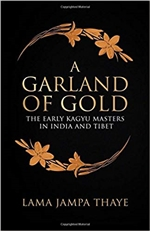 Garland of Gold: The Early Kagyu Masters in India and Tibet, Lama Jampa Thaye