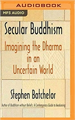 Secular Buddhism: Imagining the Dharma in an Uncertain World, Stephen Batchelor