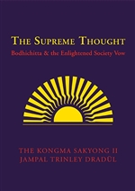 Supreme Thought: Bodhichitta and the Enlightened Society Vow <br> By The Kongma Sakyong II Jampal Trinley Dradul