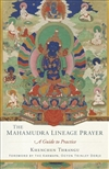 Mahamudra Lineage Prayer: A Guide to Practice