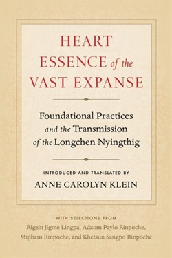 Heart Essence of the Vast Expanse: Foundational Practices and Transmission of the Longchen Nyingthig,