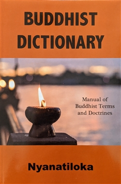 Buddhist Dictionary: Manual of Buddhist Terms and Doctrines, Nyanatiloka