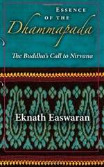 Essence of the Dhammapada: The Buddha's Call to Nirvana, Eknath Easwaran