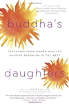 Buddha's Daughters: Teachings from Women Who Are Shaping Buddhism in the West  <br> Edited by: Andrea Miller and the Editors of the Shambhala Sun