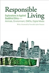 Responsible Living: Explorations in Applied Buddhist Ethics-Animals, Environment, Gmos, Digital Media, Ron Epstein