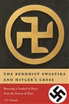 The Buddhist Swastika and Hitler's Cross: Rescuing a Symbol of Peace from the Forces of Hate, T.K. Nakagaki