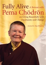 Fully Alive: A Retreat with Pema Chodron on Living Beautifully with Uncertainty and Change