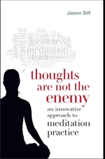 Thoughts Are Not the Enemy: An Innovative Approach to Meditation Practice  Jason Siff