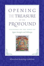 Opening the Treasure of the Profound: Teachings on the Songs of Jigten Sumgon and Milarepa <br> By: Khenchen Konchog Gyaltshen