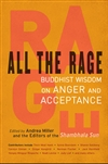 All the Rage: Buddhist Wisdom on Anger and Acceptance Andrea Miller (editor)