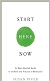 Start Here and Now: An Open-Hearted Guide to the Path and Practice of Meditation  Susan Piver