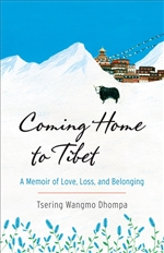 Coming Home to Tibet: A Memoir of Love, Loss, and Belonging  Tsering Wangmo Dhompa