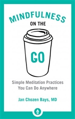 Mindfulness on the Go Simple Meditation Practices You Can Do Anywhere, Jan Chozen Bays