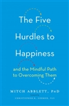 The Five Hurdles to Happiness  Browse Inside The Five Hurdles to Happiness And the Mindful Path to Overcoming Them,  Mitch Abblett