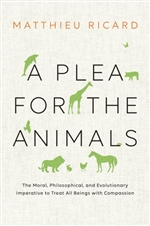 A Plea for the Animals: The Moral, Philosophical, and Evolutionary Imperative to Treat All Beings with Compassion