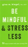 Be Mindfull & Stress Less<br>  By: Gina M. Biegel
