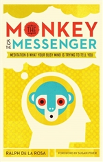 The Monkey Is the Messenger: Meditation and What Your Busy Mind Is Trying to Tell You Ralph De La Rosa