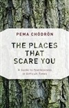 Places That Scare You: Guide to Fearlessness in Difficult Times <br>  By: Pema Chodron
