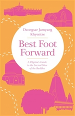 Best Foot Forward: A Pilgrim's Guide to the Sacred Sites of the Buddha, Dzongsar Jamyang Khyentse