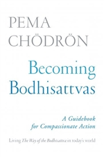 Becoming Bodhisattvas A Guidebook for Compassionate Action