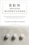 Zen Beyond Mindfulness: Using Buddhist and Modern Psychology for Transformational Practice, Jules Shuzen Harris
