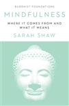 Mindfulness: Where It Comes From and What It Means (Buddhist Foundations) by Sarah Shaw