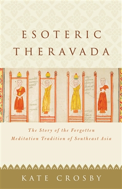 Esoteric Theravada: The Story of the Forgotten Meditation Tradition of Southeast Asia, Kate Crosby, Shambhala