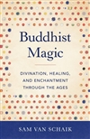 Buddhist Magic: Divination, Healing, and Enchantment Through the Ages