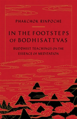 In the Footsteps of Bodhisattvas By Phakchok Rinpoche