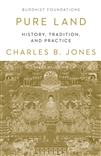 Pure Land: History, Tradition, and Practice; Charles B. Jones