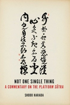 Not One Single Thing: A Commentary on the Platform Sutra by Shodo Harada