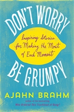 Don't Worry Be Grumpy Inspiring Stories for Making the Most of Each Moment