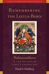 Remembering the Lotus-Born: Padmasambhava in the History of Tibet's Golden Age  Daniel Hirshberg