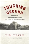 Touching Ground: Devotion and Demons Along the Path to Enlightenment, Tim Testu