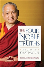 Four Noble Truths: A guide to everyday life, Lama Zopa Rinpoche