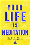 Your Life Is Meditation By: Mark Van Buren
