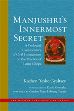 Manjushri's Innermost Secret A Profound Commentary of Oral Instructions on the Practice of Lama Chopa