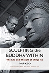 Sculpting the Buddha Within: The Life and Thought of Shinjo Ito, Shuri Kido