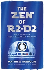 Zen of R2-D2: Ancient Wisdom from a Galaxy Far, Far Away,